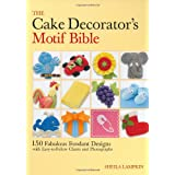 The Cake Decorator's Motif Bible: 150 Fabulous Fondant Designs with Easy-to-Follow Charts and Photographs ~ Sheila Lampkin