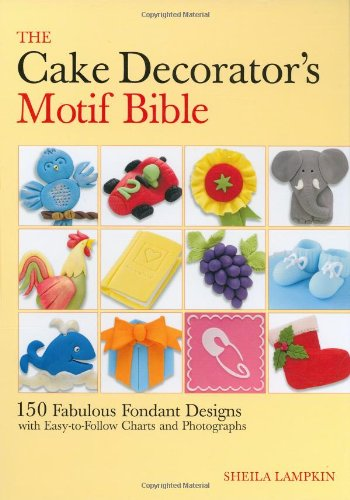 The Cake Decorator's Motif Bible: 150 Fabulous Fondant Designs with Easy-to-Follow Charts and Photographs at Amazon.com