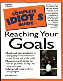 The Complete Idiot's Guide to Reaching Your Goals (002862114X) by Jeff Davidson