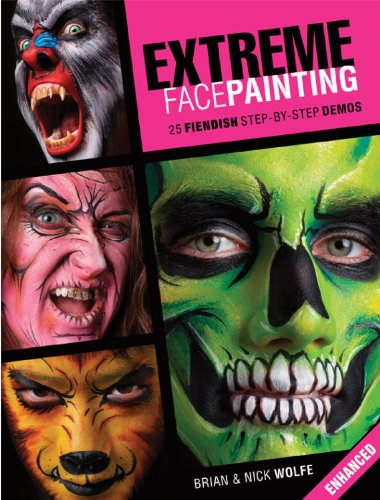 Extreme Facepainting: 25 Fiendish Step-by-Step Demos (Enhanced Edition)