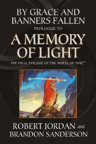 By Grace and Banners Fallen: Prologue to A Memory of Light by Robert Jordan, Brandon Sanderson