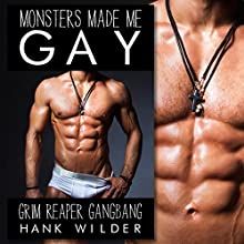 Monsters Made Me Gay: Grim Reaper Group Encounter Audiobook by Hank Wilder Narrated by Hank Wilder