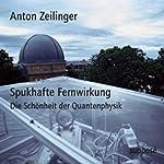 Spukhafte Fernwirkung. Die Schönheit der Quantenphysik | Anton Zeilinger