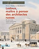 echange, troc Oxana Makhneva-Barabanova - Ledoux, maître à penser des architectures russes : Du classicisme au postmodernisme, XVIIIe-XXe siècle