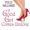 A Good Girl Comes Undone (       UNABRIDGED) by Polly Williams Narrated by Suzy Aitchison