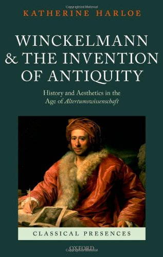 Winckelmann and the Invention of Antiquity: Aesthetics and History in the Age of Altertumswissenschaft (Classical Presences)