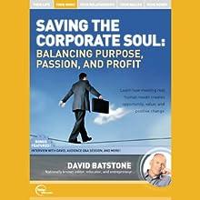 Saving the Corporate Soul: Balancing Purpose, Passion, & Profit (Unabridged)  by David Batstone Narrated by David Batstone