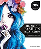 The Art of Fashion Illustration: Learn the techniques and inspirations of todays leading fashion artists *Plus, tear-out fashion silhouettes to create your own stylish designs!
