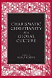 img - for Charismatic Christianity as a Global Culture (Studies in Comparative Religion) book / textbook / text book