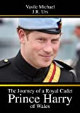 The Journey of a Royal Cadet - Prince Harry of Wales