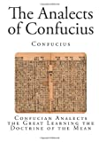 The Analects of Confucius: Confucian Analects the Great Learning the Doctrine of the Mean (The Chinese Classics - Confucius)