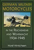 GERMAN MILITARY MOTORCYCLES IN THE REICH: In the Reichswehr and Wehrmacht, 1934-45 (Schiffer Military History)