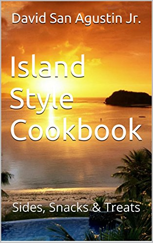Island Style Cookbook: Sides, Snacks & Treats by David San Agustin Jr.