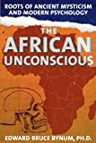The African Unconscious by Edward Bruce BynumLinda James Myers (Introduction)