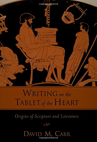 Writing on the Tablet of the Heart:  Origins of Scripture and Literature, by David M Carr
