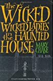The Wicked, Wicked Ladies in the Haunted House (037582572X) by Mary Chase
