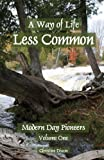 img - for A Way of Life Less Common: Modern Day Pioneers (Volume 1) book / textbook / text book