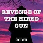 Revenge of the Hired Gun | Clate West