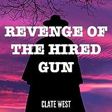 Revenge of the Hired Gun | Livre audio Auteur(s) : Clate West Narrateur(s) : Brent Jordan