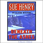 Beneath the Ashes: An Alaska Mystery (       UNABRIDGED) by Sue Henry Narrated by Mary Peiffer
