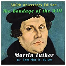 The Bondage of the Will Audiobook by Dr. Tom Morris, Martin Luther Narrated by Kevin Scheuller