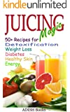 Juicing Magic: 50+ Recipes for Detoxification, Weight Loss, Healthy Smooth Skin, Diabetes, Gain Energy and De-Stress, ALONG WITH Quick, Easy and Colorful 3 Day Detoxification Plan; (English Edition)