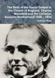 img - for The Birth of the Social Gospel in the Church of England: Charles Mansfield and the Christian Socialist Brotherhood 1848 - 1855 book / textbook / text book