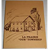 "La Prairie ""Our"" Township: Containing accounts of many present and Past La Prairie Families and a History of La..."