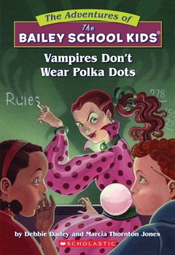 Vampires Don't Wear Polka Dots (The Adventures Of The Bailey School Kids) PDF