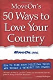 MoveOn's 50 Ways to Love Your Country: How to Find Your Political Voice and Become a Catalyst for Change (193072229X) by MoveOn.org