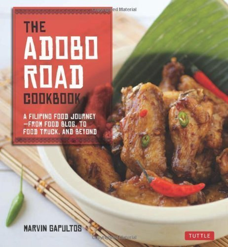 The Adobo Road Cookbook: A Filipino Food Journey-From Food Blog, to Food Truck, and Beyond by Marvin Gapultos (May 7 2013)