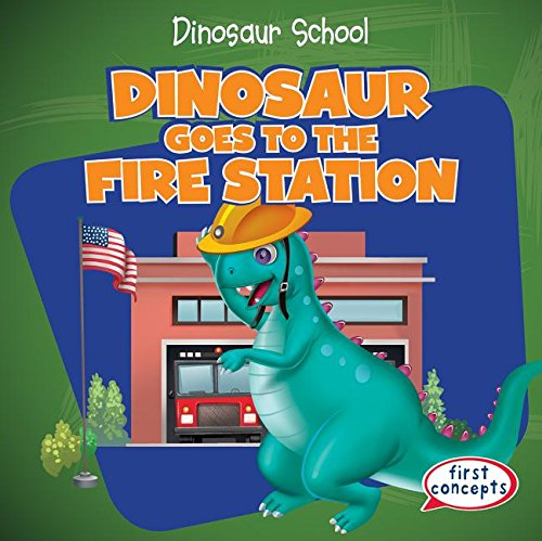Dinosaur Goes to the Fire Station (Dinosaur School)