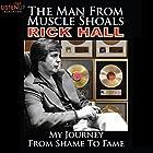 The Man from Muscle Shoals: My Journey from Shame to Fame (       ungekürzt) von Rick Hall Gesprochen von: Rick Hall, Jeremy Arthur