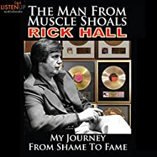 The Man from Muscle Shoals: My Journey from Shame to Fame (       UNABRIDGED) by Rick Hall Narrated by Rick Hall, Jeremy Arthur