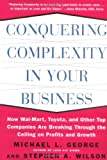 Conquering Complexity in Your Business: How Wal-Mart, Toyota, and Other Top Companies Are Breaking Through the Ceiling on Profits and Growth