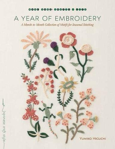 A Year of Embroidery: A Month-to-Month Collection of Motifs for Seasonal Stitching [Higuchi, Yumiko] (Tapa Blanda)
