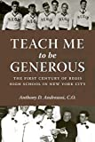 Teach Me to Be Generous: The First Century of Regis High School in New York City ` (Empire State Editions)