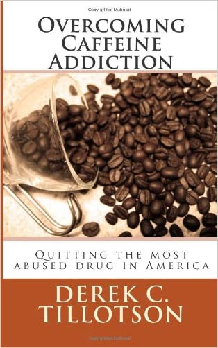 Overcoming Caffeine Addiction: How to stop using the most abused drug in America
