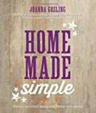 img - for Home Made Simple: Stylish, Practical Makes for Living and Giving by Joanna Gosling (2013) Hardcover book / textbook / text book