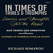 In Times of Trials and Triumphs: Poems and Thoughts for the Road Audiobook by Richard Homawoo Narrated by Chris Abernathy