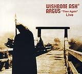 Argus Then Again Live by WISHBONE ASH (2008-08-03)