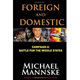 Foreign and Domestic: Campaign II--Battle for the Middle States ~ Michael Mannske