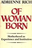 Of Woman Born: Motherhood as Experience and Institution - First Edition