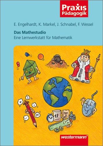 Das Mathestudio: Eine Lernwerkstatt für Mathematik (Praxis Pädagogik)