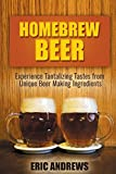 img - for Homebrew Beer: Experience Tantalizing Tastes from Unique Beer Making Ingredients (Fermentation Series) (Volume 1) book / textbook / text book
