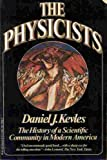 The Physicists: The History of a Scientific Community in Modern America (0394726693) by Kevles, Daniel J.