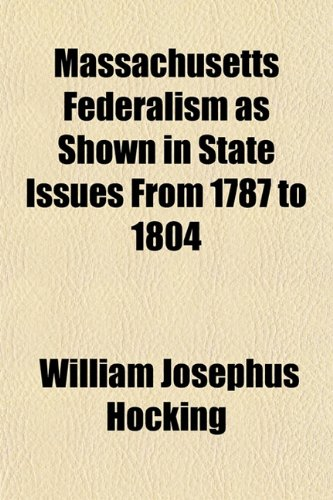 Massachusetts Federalism as Shown in State Issues From 1787 to 1804
