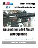 2014 Airsoft Technology Self-Paced Training Series: Assembling a M4 Airsoft AEG CQB Rifle: Learn how to build a M4 airsoft AEG from ground zero!