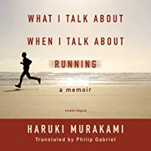 What I Talk about When I Talk about Running: A Memoir (       UNABRIDGED) by Haruki Murakami Narrated by Ray Porter