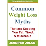 Common Weight Loss Myths That Are Keeping You Fat, Tired, and Miserable ~ Jennifer Jolan